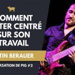 Martin Berauer - Comment rester centré sur son Travail