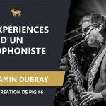 Benjamin Dubray - Les expériences d'un saxophoniste